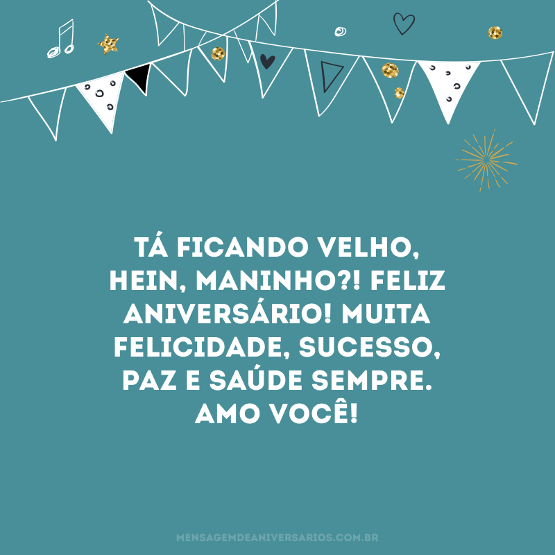 Tá ficando velho, hein, maninho?! Feliz aniversário! Muita felicidade, sucesso, paz e saúde sempre. Amo você!