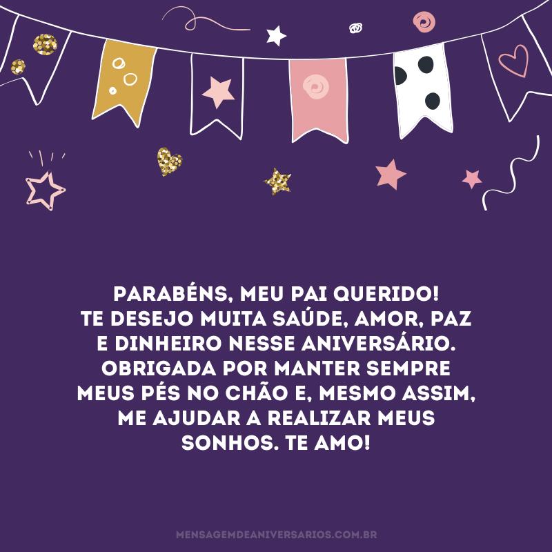 Parabéns, meu pai querido! Te desejo muita saúde, amor, paz e dinheiro nesse aniversário. Obrigada por manter sempre meus pés no chão e, mesmo assim, me ajudar a realizar meus sonhos. Te amo!