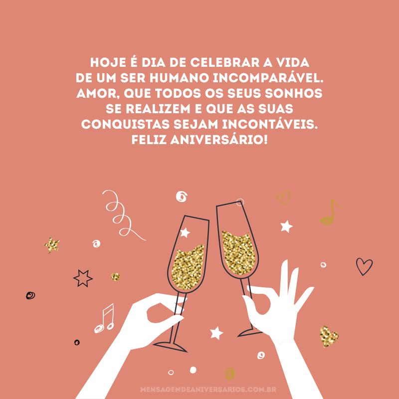 Hoje é dia de celebrar a vida de um ser humano incomparável. Amor, que todos os seus sonhos se realizem e que as suas conquistas sejam incontáveis. Feliz aniversário!
